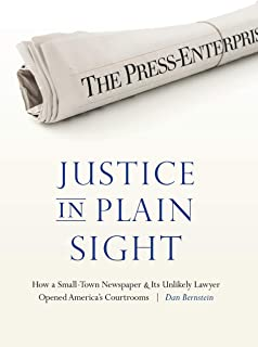Justice in Plain Sight: How a Small-Town Newspaper and Its Unlikely Lawyer Opened America's Courtrooms