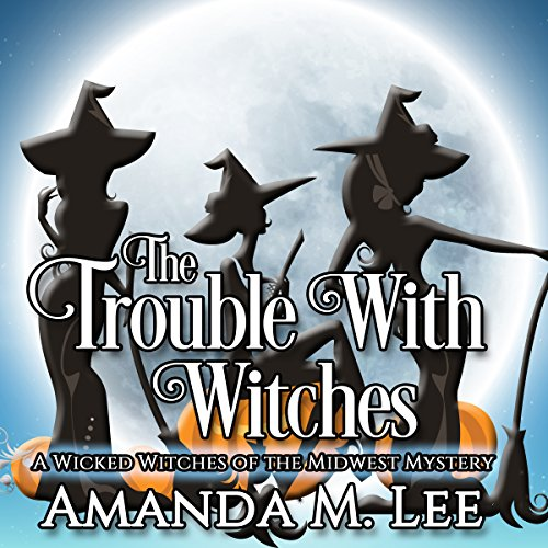 The Trouble with Witches Audiobook By Amanda M. Lee cover art