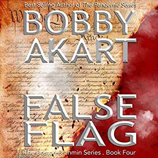 False Flag     The Boston Brahmin, Book 4              Written by:                                                                                                                                 Bobby Akart                               Narrated by:                                                                                                                                 Joseph Morton                      Length: 6 hrs and 25 mins     Not rated yet     Overall 0.0