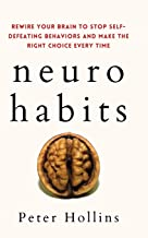 Neuro-Habits: Rewire Your Brain to Stop Self-Defeating Behaviors and Make the Right Choice Every Time