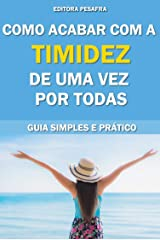 Como acabar com a timidez de uma vez por todas!: Guia Simples e Prático eBook Kindle