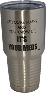 Funny It's Your Meds 30oz Large Travel Tumbler Mug Cup w/Lid Vacuum Insulated Nurse Doctor Pharmacist Gift