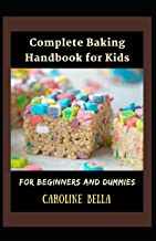 Complete Baking Handbook For Kids For Beginners And Dummies