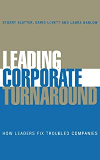 Leading Corporate Turnaround: How Leaders Fix Troubled Companies