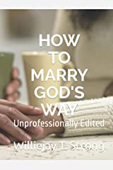 How to Marry God's Way: Unprofessionally Edited Hardcover
