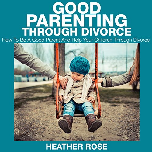 Good Parenting through Divorce audiobook cover art