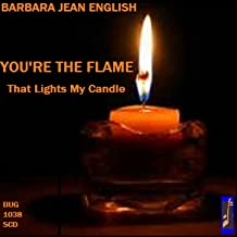 You're the Flame That Lights My Candle