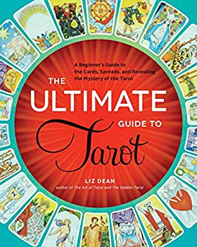 The Ultimate Guide to Tarot  A Beginner s Guide to the Cards Spreads and Revealing the Mystery of the Tarot  The Ultimate Guide to.. 1