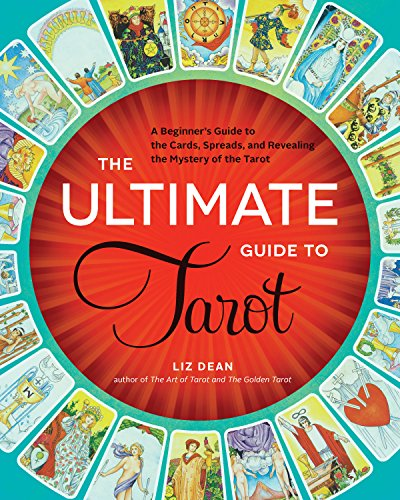 The Ultimate Guide to Tarot: A Beginners Guide to the Cards, Spreads, and Revealing the Mystery of the Tarot