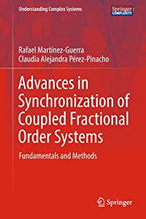 Advances in Synchronization of Coupled Fractional Order Systems: Fundamentals and Methods (Understanding Complex Systems) (English Edition)