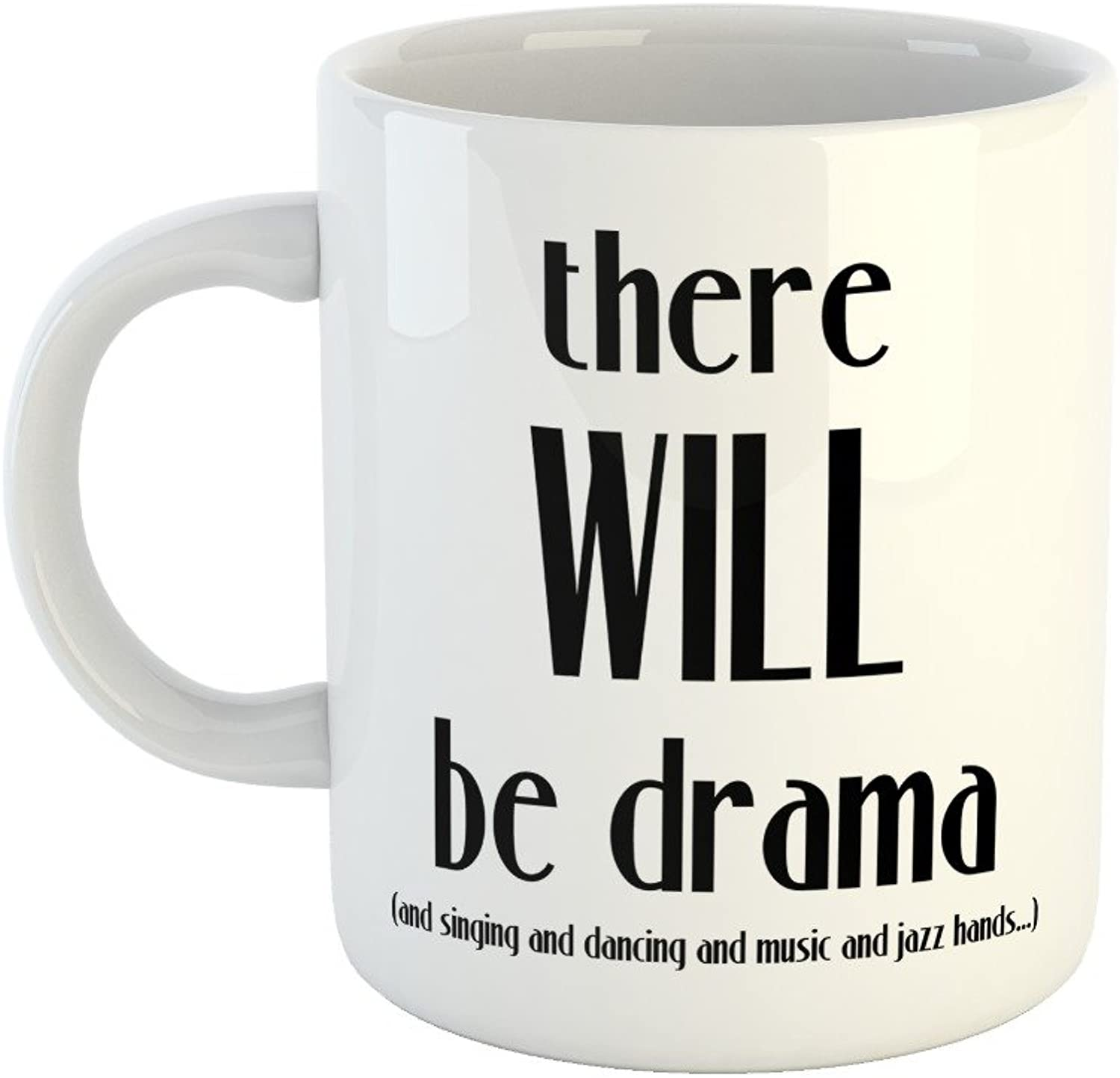 Theatre Mug There Will Be Drama, Singing, Dancing 11oz Ceramic Coffee Mug