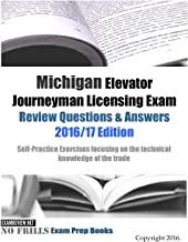 Michigan Elevator Journeyman Licensing Exam Review Questions & Answers 2016/17 Edition: Self-Practice Exercises focusing on the technical knowledge of the trade
