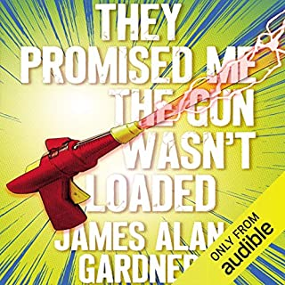 They Promised Me the Gun Wasn't Loaded                   Written by:                                                                                                                                 James Alan Gardner                               Narrated by:                                                                                                                                 Emily Woo Zeller                      Length: 12 hrs and 43 mins     2 ratings     Overall 5.0