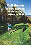 Golf Resorts in New England: Where to Stay & Where to Play in Maine. Maryland, Massachusetts, New Hampshire  & Vermont