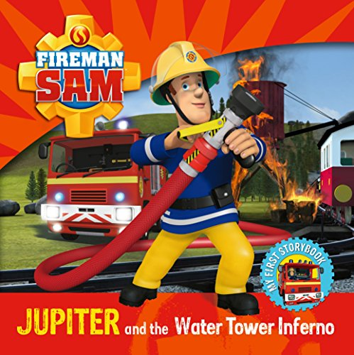 Fireman Sam: Jupiter and the Water Tower Inferno (Fireman Sam My First Story Bk)