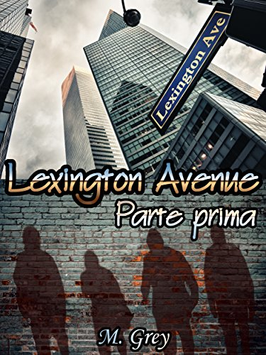 Lexington Avenue: Parte prima