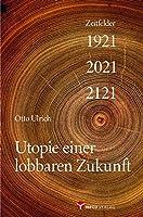 Utopie einer lobbaren Zukunft: Zeitfelder 1921 - 2021 - 2121