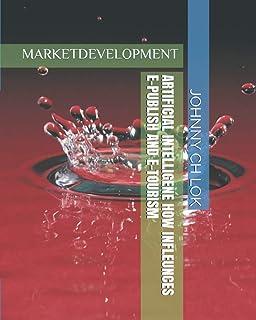 ARTIFICIAL INTELLIGENE HOW INFLEUNCES E-PUBLISH AND E-TOURISM: MARKETDEVELOPMENT (ARTIFICIAL INTELLIGENCE DEVELOPMENT)