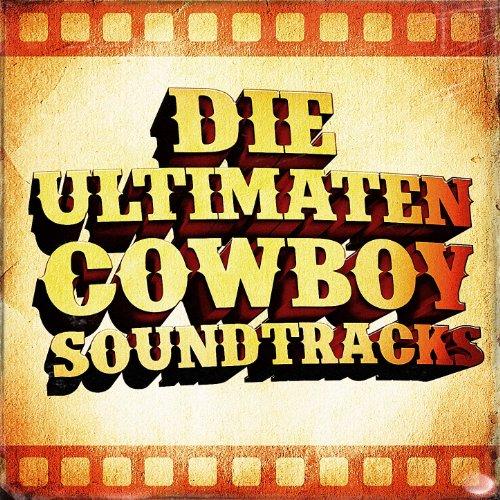 Die ultimaten Cowboy Soundtracks (50 berühmte Western - Film - Country Klassiker)