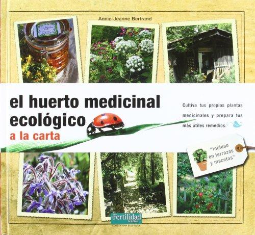 El huerto medicinal ecológico: a la carta: 7 (Guías para la Fertilidad de la Tierra)