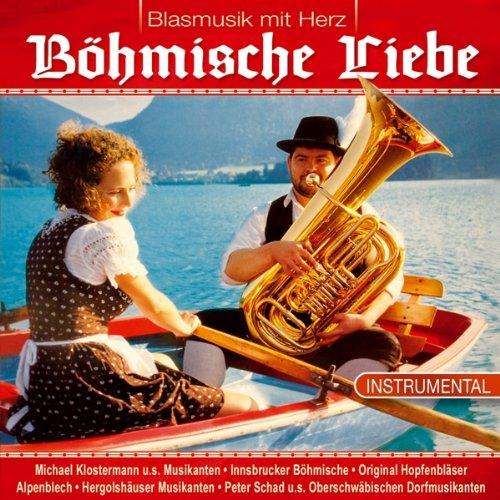 Böhmische Liebe; Blasmusik mit Herz; Instrumental; Innsbrucker Böhmische; Michael Klostermann; Peter Schad; Robert Bayer; Hergolshäuser Musikanten; Machlast; Alpenblech; Orig. Böhmischen; Hippacher Musikanten; Ein halbes Jahrhundert; Böhmischer Traum