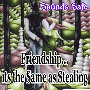 Friendship...its the Same as Stealing