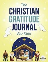 "The Christian Gratitude Journal For Kids: A Large 8.5 x11"" Guided Kids Christian Gratitude Journal"