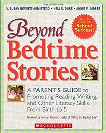 Beyond Bedtime Stories: A Parent's Guide to Promoting Reading, Writing, and Other Literacy Skills from Birth to 5