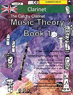 The Catchy Clarinet Music Theory Book 1 - UK Terms: A music theory book especially for clarinet players with easy to follow explanations, puzzles, and ... All you need to know for Grades 1-2 Clarinet.