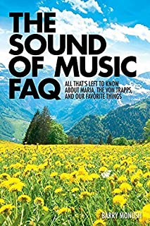 The Sound of Music FAQ: All Thats Left to Know about Maria, the von Trapps, and Our Favorite Things (FAQ Series) by Barry ...