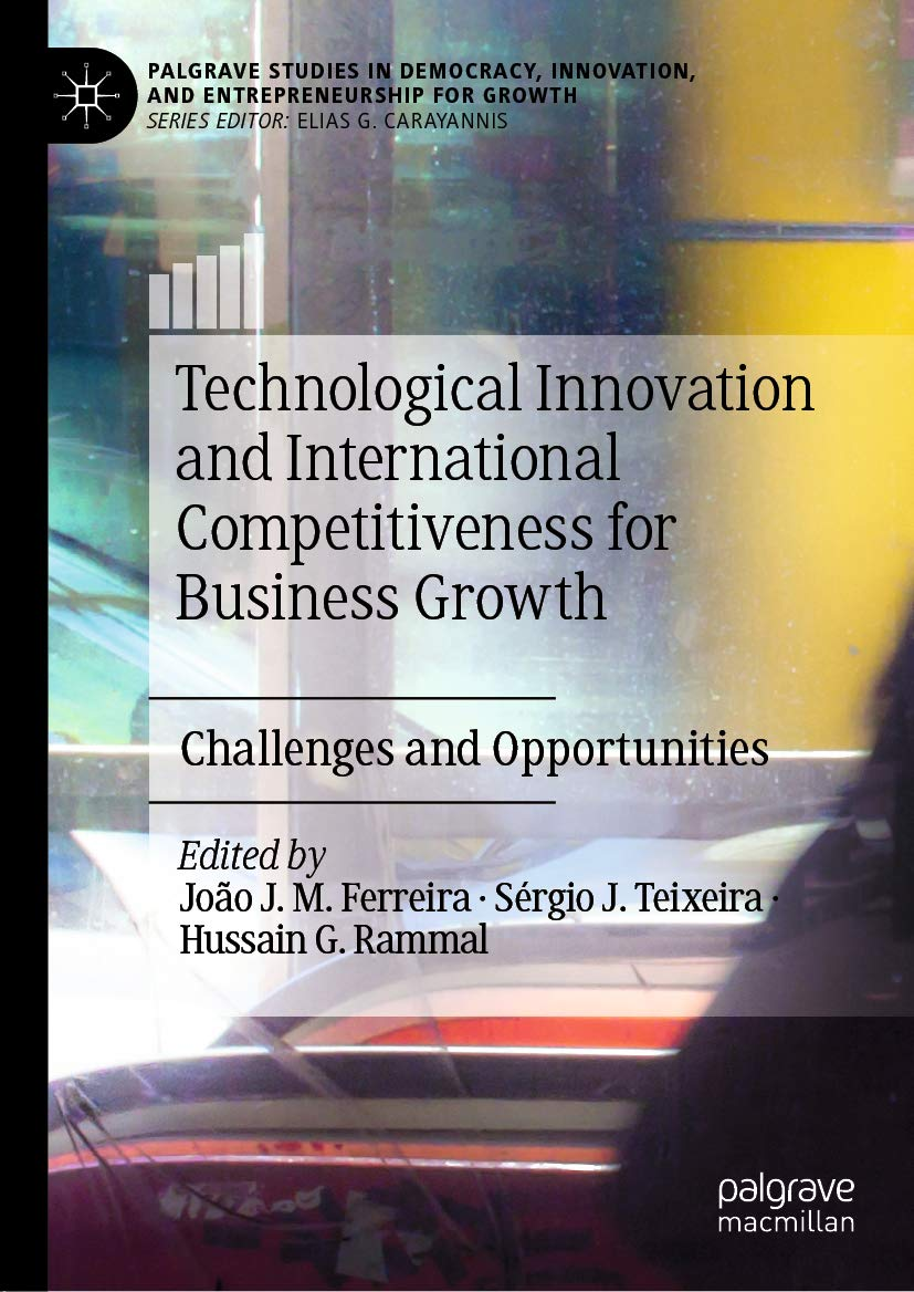 Technological Innovation and International Competitiveness for Business Growth: Challenges and Opportunities (Palgrave Studies in Democracy, Innovation, and Entrepreneurship for Growth)