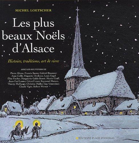 Les plus beaux Noëls dAlsace : Histoire, traditions, art de