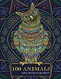 Libro da Colorare per Adulti - 100 Animali: Libro antistress da colorare con mandala