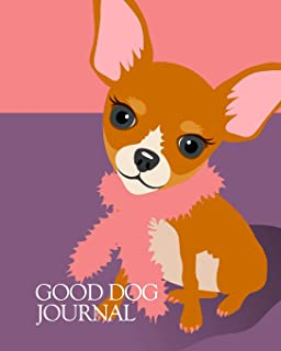 Good Dog Journal: You love dogs - and you love to journal! This cute little chihuahua wants to play! Blank journal for the dog lover! (Good Dog Lover Journal)