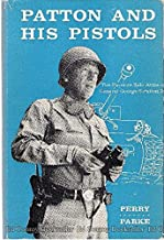 Patton and his Pistols: The Favorite Side Arms of General George S. Patton, Jr.,