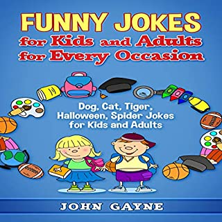 Funny Jokes for Kids and Adults for Every Occasion: Dog, Cat, Tiger, Halloween, Spider Jokes for Kids and Adults                   Written by:                                                                                                                                 John Gayne                               Narrated by:                                                                                                                                 Cliff Weldon                      Length: 1 hr and 29 mins     Not rated yet     Overall 0.0