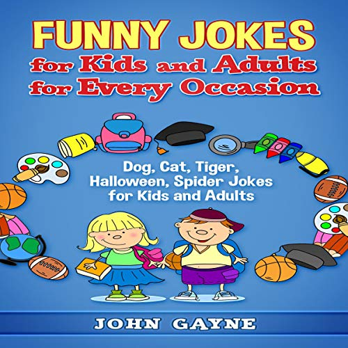 Funny Jokes for Kids and Adults for Every Occasion: Dog, Cat, Tiger, Halloween, Spider Jokes for Kids and Adults audiobook cover art