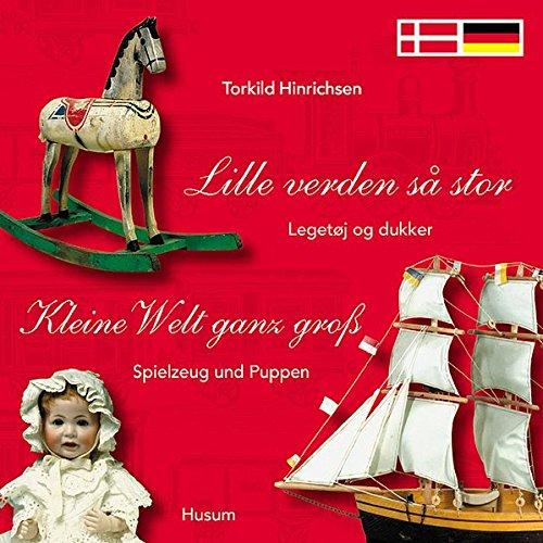 Kleine Welt ganz groß: Spielzeug und Puppen aus dem Altonaer Museum in Hamburg / Lille verden sa stor: Legetoj og dukker fra Altonaer Museum i Hamborg (Zweisprachig: dänisch-deutsch)