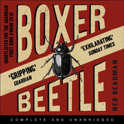 Boxer, Beetle                   By:                                                                                                                                 Ned Beauman                               Narrated by:                                                                                                                                 Dudley Hinton                      Length: 8 hrs and 24 mins     19 ratings     Overall 4.2