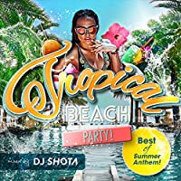 "Tropical Beach Party! ""Best of Summer Anthem!"" mixed by DJ SHOTA"