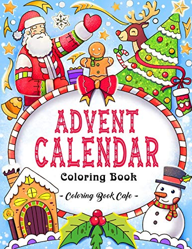 Advent Calendar Coloring Book: An Adult Coloring Book Featuring a Countdown...