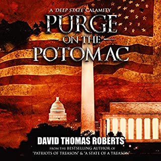 Purge on the Potomac     The Patriot Series              By:                                                                                                                                 David Thomas Roberts                               Narrated by:                                                                                                                                 Tom Campbell                      Length: 12 hrs and 39 mins     7 ratings     Overall 4.1