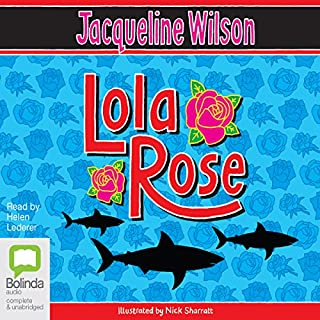 Lola Rose                   By:                                                                                                                                 Jacqueline Wilson                               Narrated by:                                                                                                                                 Helen Lederer                      Length: 6 hrs and 10 mins     76 ratings     Overall 4.7