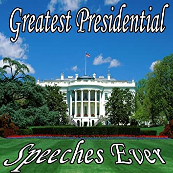 The Greatest Presidential Speeches Ever