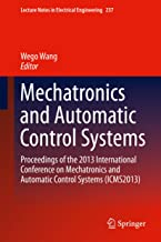 Mechatronics and Automatic Control Systems: Proceedings of the 2013 International Conference on Mechatronics and Automatic Control Systems (ICMS2013) (Lecture ... Notes in Electrical Engineering Book 237)