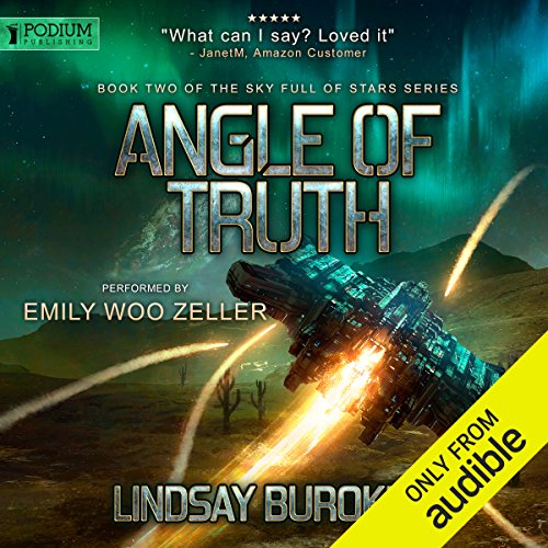 Angle of Truth     Sky Full of Stars, Book 2              By:                                                                                                                                 Lindsay Buroker                               Narrated by:                                                                                                                                 Emily Woo Zeller                      Length: 8 hrs and 55 mins     7 ratings     Overall 4.7