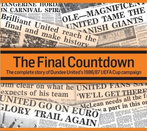 The Final Countdown: The Complete Story of Dundee United's 1986/87 UEFA Cup Campaign