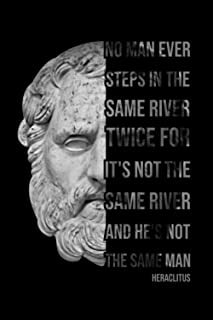 No Man Ever Steps In The Same River Twice, For It's Not The Same River And He's Not The Same Man: Heraclitus Quote Journa...