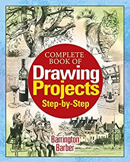 Complete Book of Drawing Projects Step by Step by [Barrington Barber]