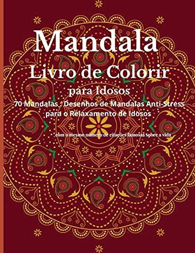 Mandala Livro de colorir para Idosos: Um Livro de Coloração para Adultos com Mandalas Bonitas Concebido para Acalmar a Alma, Desenhos de Mandalas Aliviadoras do Stress para o Relaxamento dos Idosos